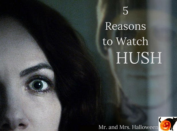 5 Reasons To Watch 'Hush'